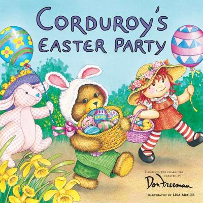Corduroy's Easter Party By Freeman, Don/ McCue, Lisa (ILT)/ Grosset & Dunlap (COR)